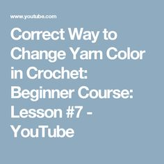 Correct Way to Change Yarn Color in Crochet: Beginner Course: Lesson #7 - YouTube