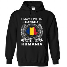 I May Live in Canada But I Was Made in Romania (New) #sunfrogshirt