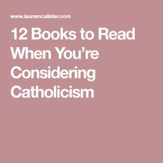 12 Books to Read When You're Considering Catholicism