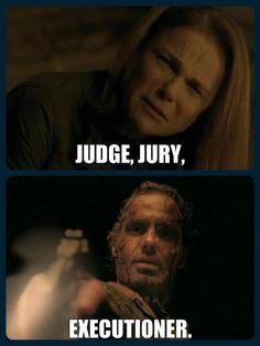 Judge. Jury. Executioner.