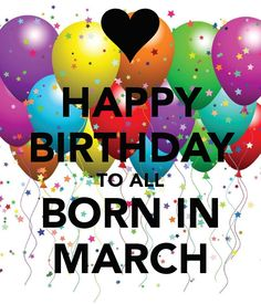 Birthday Wishes, Quotes and Images for March Born Birthday Month Quotes, Happy Birthday Month, Happpy Birthday, Happy Birthday Rose, Aries Birthday, Wish You Happy Birthday, February Birthday, Birthday Wishes Quotes, Happy Birthday Images