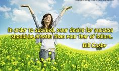 In order to succeed your desire for success should be greater than your fear of failure
