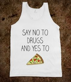 Say no to drugs and yes to pizza