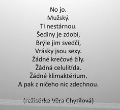 No jo, mužský. Life Thoughts, True Words, Motto, Slogan, Quotations, Texts, Funny Pictures, Jokes, Wisdom