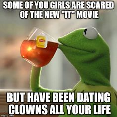 youve been dating clowns