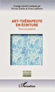 Art-thérapeute en écriture, tout un poème. Nicole Derda, Yves Lefebvre (coord.) L'Harmattan, 2013. 144 p.