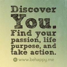 How do you figure out what your passion in life is ?
