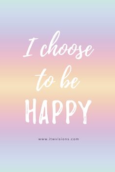 """Daily Affirmation: I Choose to be Happy! Happiness is a choice, however, sometimes things are harder than others. Hang in there...stay positive and choose to look at things from a """"glass is half full"""" perspective! Positivity is contagious. Motivational quote, inspirational quote, words of encouragement, affirmation, encourage, motivate, self-help quote"""