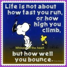 Life is not about how fast you run, or how high you climb. but how well you bounce. I read this quote from Snoopy as: It's not . Great Quotes, Funny Quotes, Life Quotes, Inspirational Quotes, Charlie Brown Quotes, Charlie Brown And Snoopy, Snoopy Quotes, Peanuts Quotes, Snoopy And Woodstock