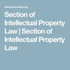 Section of Intellectual Property Law | Section of Intellectual Property Law