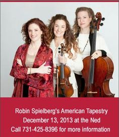 Friday, Dec. 13, 2013 at 7:00 PM Ned R. McWherter West TN Cultural Arts Center, Downtown Jackson, TN, Robin Spielberg is one of America's most beloved pianist/composers.  The trio delights audiences with the music that has become woven into the fabric of American culture.    Visit www.cityofjackson.net for more information.