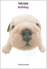 Bulldog. The dog: 5 di M. Bonetti, http://www.amazon.it/dp/8804535504/ref=cm_sw_r_pi_dp_4jysrb1SGZ8XC
