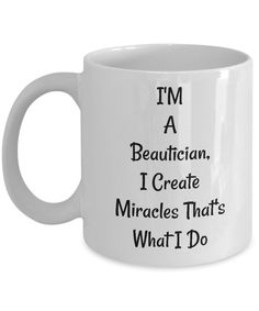 Funny Novelty Mug/I'm A Beautician I Create Miracles That's What I Do/Novelty Coffee Cup/Mugs With Sayings