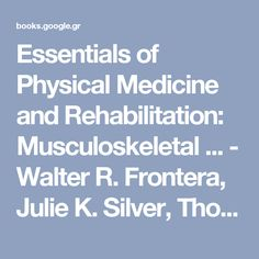 Essentials of Physical Medicine and Rehabilitation: Musculoskeletal ... - Walter R. Frontera, Julie K. Silver, Thomas D. Rizzo - Βιβλία Google