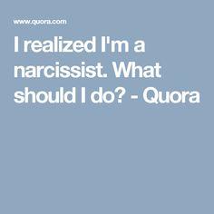 I realized I'm a narcissist. What should I do? - Quora
