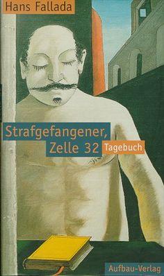 Hans Fallada: Strafgefangener Zelle 32 - Tagebuch