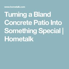 Turning a Bland Concrete Patio Into Something Special | Hometalk
