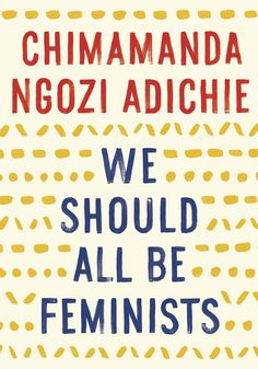 GIRLBOSS READS: We Should All be Feminists - by Chimamanda Ngozi Adichie. Short single essay about the value of feminism and her experiences with people resisting it.