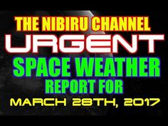 PLANET X NEWS..URGENT SPACE WEATHER REPORT MARCH 28th, 2017 - YouTube