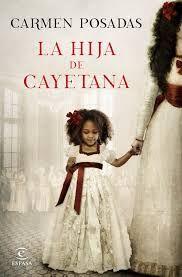 """""""La Hija de Cayetana"""", de Carmen Posadas. #novelahistórica. La corte de Carlos IV con todas sus intrigas y rivalidades principalmente entre la reina María Luisa y la duquesa de Alba. Quizás lo más relevante de la novela es el hecho de hacer visible la esclavitud en España en esa época, a través de la hija negra adoptada por la duquesa #lectura #libro #RecomendaciónLectora"""