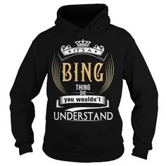 Awesome Tee  BING  Its a BING Thing You Wouldnt Understand  T Shirt Hoodie Hoodies YearName Birthday Shirts & Tees