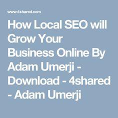 How Local SEO will Grow Your Business Online By Adam Umerji - Download - 4shared - Adam Umerji