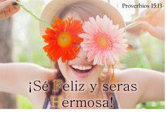 Proverbios 15:13  El corazón alegre hermosea el rostro; Mas por el dolor del corazón el espíritu se abate.