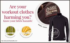 Parenting Healthy: Are your workout clothes harming you? Know your fabric hazards! @tascperformance