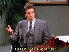 But I don't even really work here! #Kramer #Seinfeld