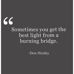 burning bridges isn't always a bad thing Quotable Quotes, Wisdom Quotes, Words Quotes, Wise Words, 2pac Quotes, Wise Sayings, Some Love Quotes, Life Quotes To Live By, Great Quotes