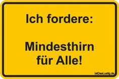 Ich fordere:  Mindesthirn für Alle! ... gefunden auf https://www.istdaslustig.de/spruch/2572 #lustig #sprüche #fun #spass