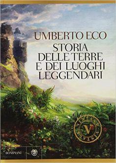 Amazon.it: Storia delle terre e dei luoghi leggendari - Umberto Eco - Libri