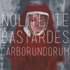 Image result for nolite te bastardes carborundorum