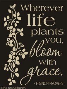 Wherever life plants you, bloom with grace. ~French proverb.