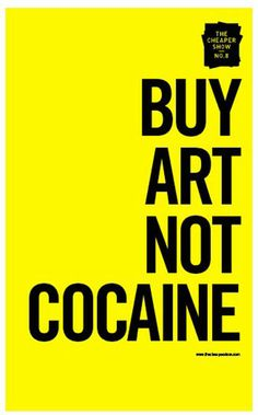 Buy Art Not Cocaine. The Cheaper art Show.