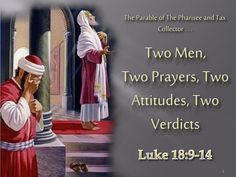 The Parable of The Pharisee and Tax Collector . Two Men, Two Prayers, Two Attitudes, Two Verdicts. Luke The Parable of The Pharisee and Tax Collector . Pharisee And Tax Collector, Luke 17, Parables Of Jesus, Scum Of The Earth, Be Exalted, Two Men, 1 John, The Collector, Attitude