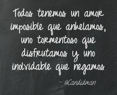 Todos tenemos un amor imposible que anhelamos uno tormentoso que disfrutamos y uno inolvidable que negamos. @Candidman #Frases Amor Candidman @candidman