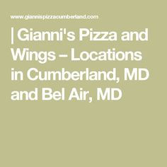   Gianni's Pizza and Wings – Locations in Cumberland, MD and Bel Air, MD