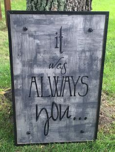 Wedding sign, It was Always you..., Sheet metal drybrushed, mounted on plywood, framed.  wedding quote, Good for reception by MMEmbellishments on Etsy