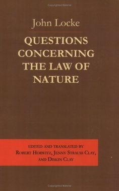 Questions Concerning the Law of Nature by John Locke. $27.95. Publisher: Cornell University Press; 2nd edition (January 29, 2008). Author: John Locke