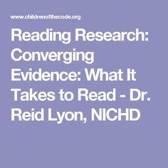 Reading Research: Converging Evidence: What It Takes to Read - Dr. Reid  Lyon, NICHD