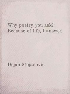 Why poetry, you ask? Because of life, I answer. - Life is so beautiful, sometimes, poetry is the only thing that can do it justice. Pretty Words, Beautiful Words, Beautiful Poetry, Poetry Quotes, Me Quotes, Poetry Art, Writer Quotes, Breathe, Friedrich Nietzsche