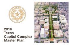 """2016 Texas Capitol Complex Master Plan, a report from Texas Facilities Commission (2016). """"This document lays out a strategic vision, identifies long-term goals, and outlines an implementation strategy for the construction of new state-owned office buildings and grounds within the Capitol Complex."""" (Introduction)"""
