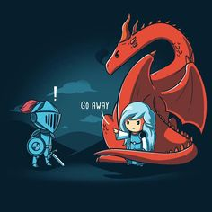 I really don't need rescuing and if you fuck with my dragon I'm going to kill you. Me