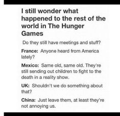 This is funny, but inncorrect. North America was Panem, so Mexico would be involved in the hunger games Hunger Games Memes, Hunger Games Fandom, Hunger Games Trilogy, Sherlock, Jenifer Lawrence, Catching Fire, Thats The Way, Mockingjay, Lol