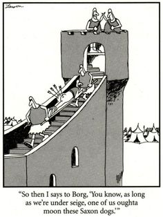 "The Far Side << by Gary Larson ""So then I says to Borg, 'You know, as long as we're under seige, one of us oughta moon these Saxon dogs. Far Side Cartoons, Far Side Comics, Funny Cartoons, Funny Comics, Haha Funny, Funny Jokes, Hilarious, Funny Stuff, Funny Shit"