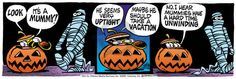 The Comic Strips - Mike Peters :: Mother Goose and Grimm :: 2000-10-28 :: Image Number: 1735 :: Look. It's a mummy! He seems very uptight. Maybe he should take a vacation. No, I hear mummies have a hard time unwinding.
