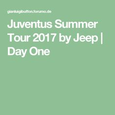 Juventus Summer Tour 2017 by Jeep | Day One