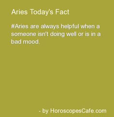 Aries Today's Fact - Aries are always helpful when a someone isn't doing well or is in a bad mood. #Aries