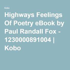 Highways Feelings Of Poetry eBook by Paul Randall Fox - 1230000891004 | Kobo